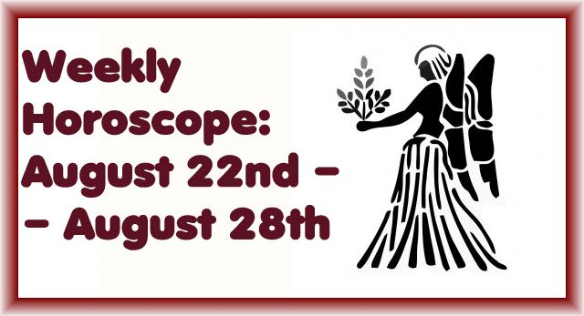 Weekly Horoscope August 22nd – August 28th