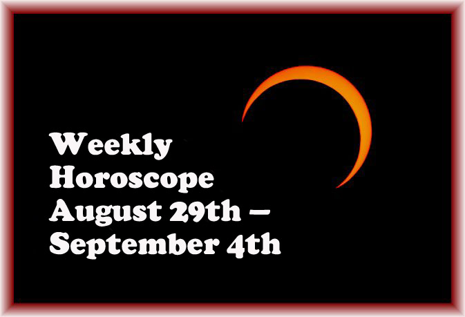 Weekly Horoscope August 29th September 4th