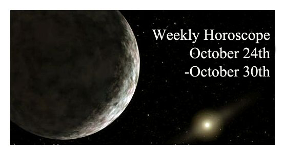 Weekly Horoscope: October 24th-October 30th