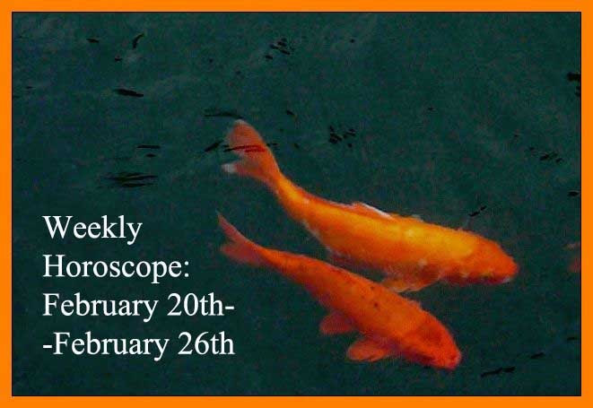 Weekly Horoscope: February 20th-February 26th