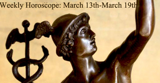 Weekly Horoscope: March 13th-March 19th