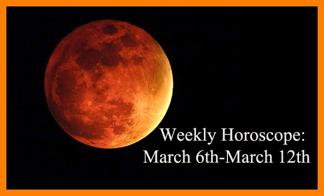 Weekly Horoscope March 6th March 12th