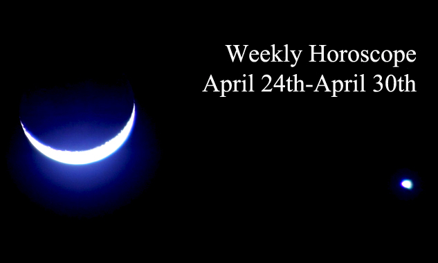 Weekly Horoscope April 24th April 30th