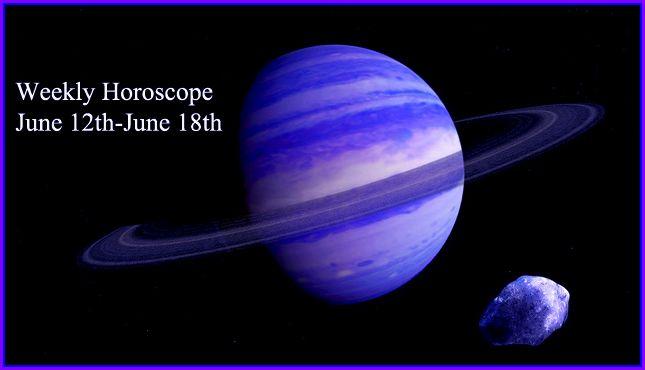 Weekly Horoscope June 12th June 18th