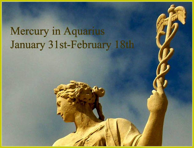 Mercury in Aquarius: January 31st-February 18th
