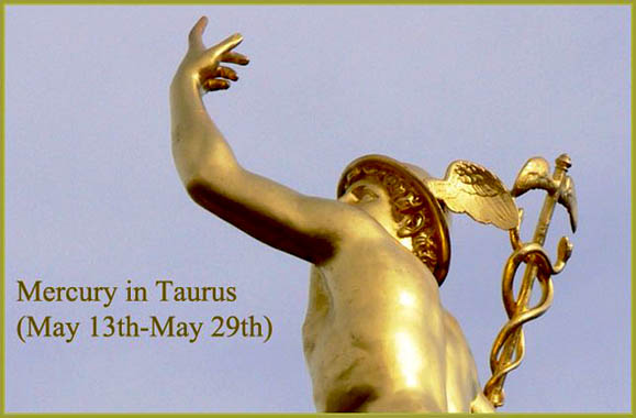 Mercury in Taurus May 13th-May 29th