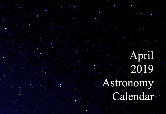 April 2019 Astronomy Calendar – Celestial Events