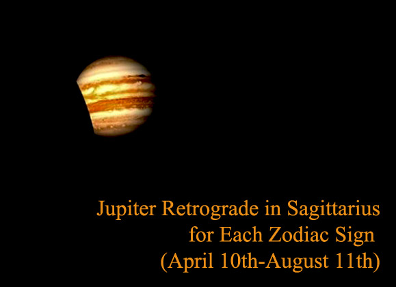 Jupiter Retrograde in Sagittarius for Each Zodiac Sign (April 10th-August 11th)