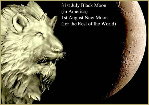 31st July Black Moon (in America) – 1st August New Moon (for the Rest of the World)