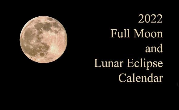 2022 Full Moon and Lunar Eclipse Calendar